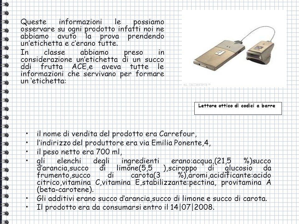 il nome di vendita del prodotto era Carrefour, lindirizzo del produttore era via Emilia Ponente,4, il peso netto era 700 ml, gli elenchi degli ingredi