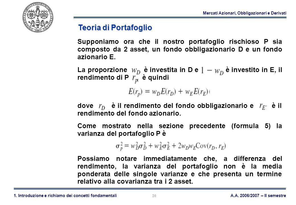 Mercati Azionari, Obbligazionari e Derivati A.A. 2006/2007 – II semestre1. Introduzione e richiamo dei concetti fondamentali 20 Teoria di Portafoglio