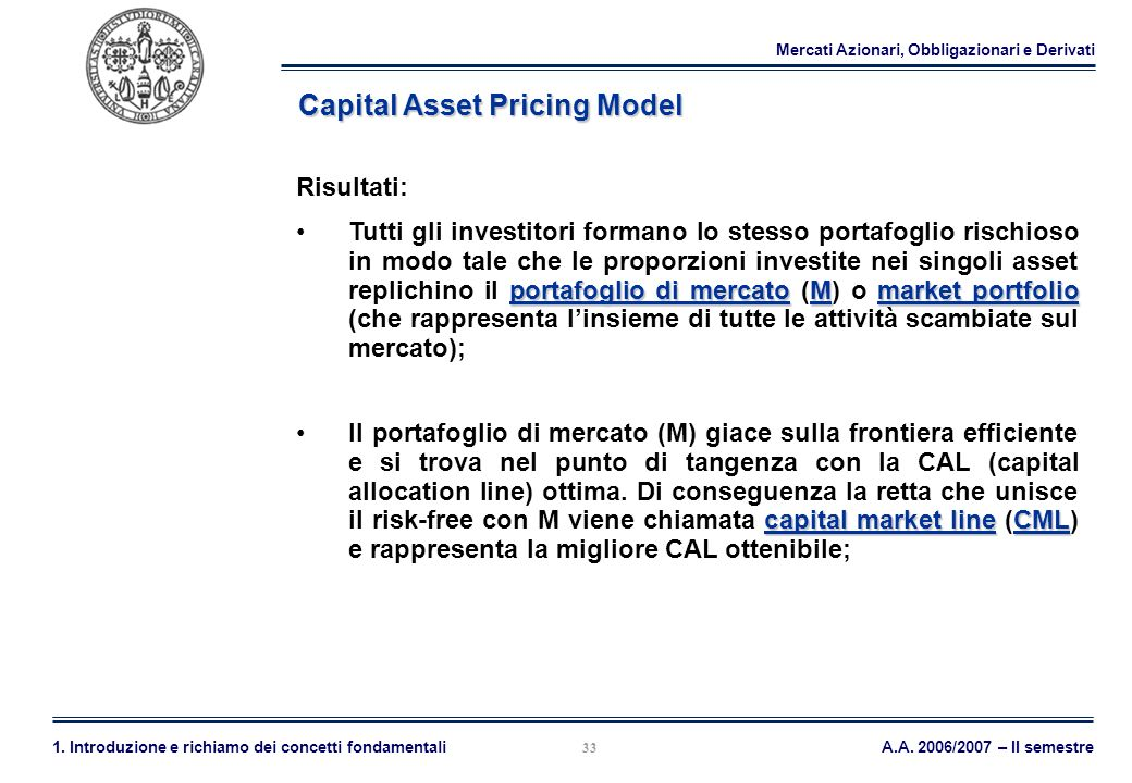 Mercati Azionari, Obbligazionari e Derivati A.A. 2006/2007 – II semestre1. Introduzione e richiamo dei concetti fondamentali 33 Capital Asset Pricing