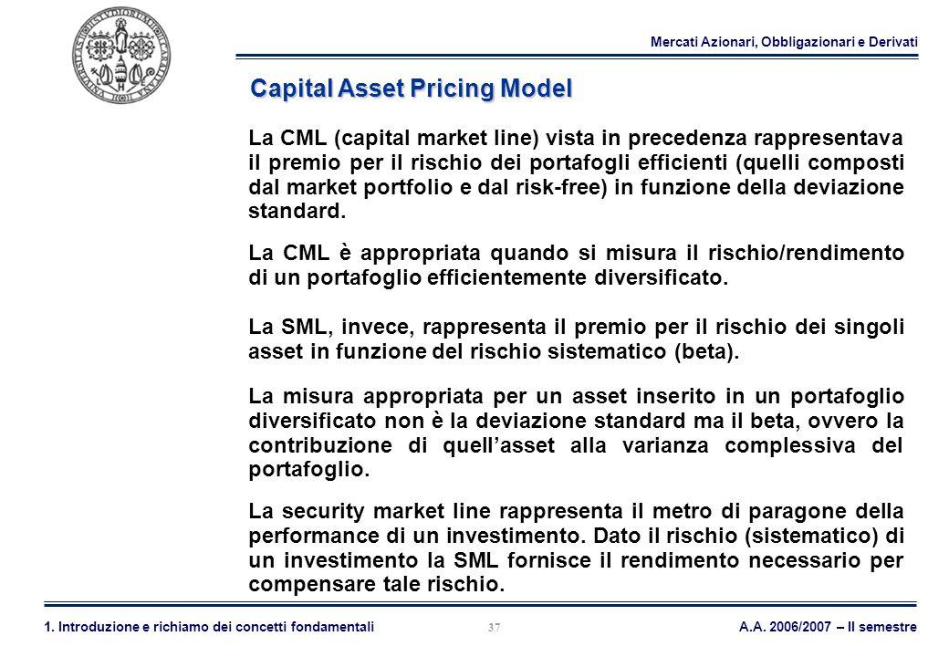 Mercati Azionari, Obbligazionari e Derivati A.A. 2006/2007 – II semestre1. Introduzione e richiamo dei concetti fondamentali 37 Capital Asset Pricing