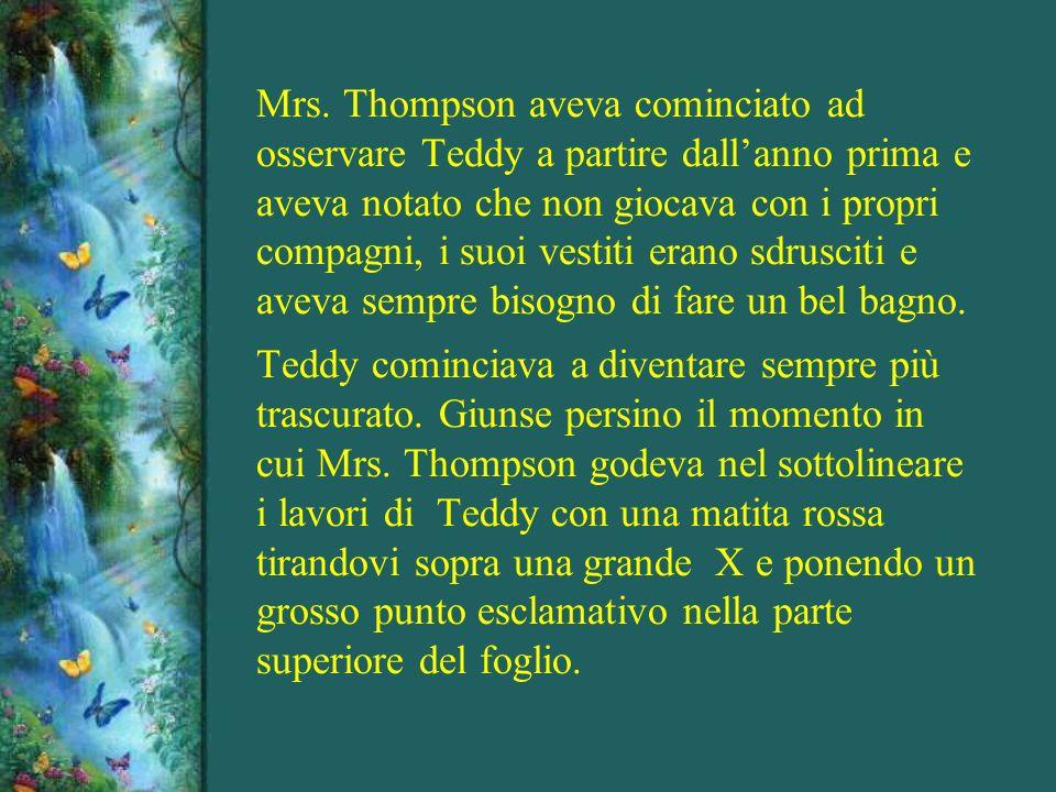 LA MAESTRA THOMPSON Il suo nome era Mrs. Thompson. Mentre stava davanti ai suoi alunni di quinta elementare, il primo giorno di scuola lo iniziò dicen