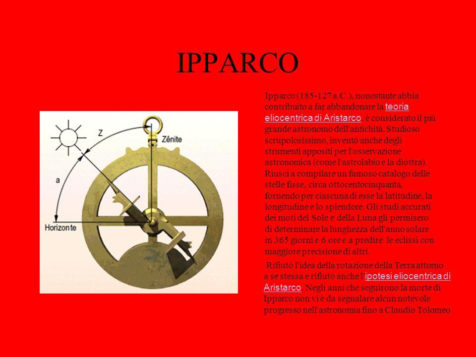 IPPARCO Ipparco (185-127 a.C.), nonostante abbia contribuito a far abbandonare la teoria eliocentrica di Aristarco, è considerato il più grande astronomo dell antichità.