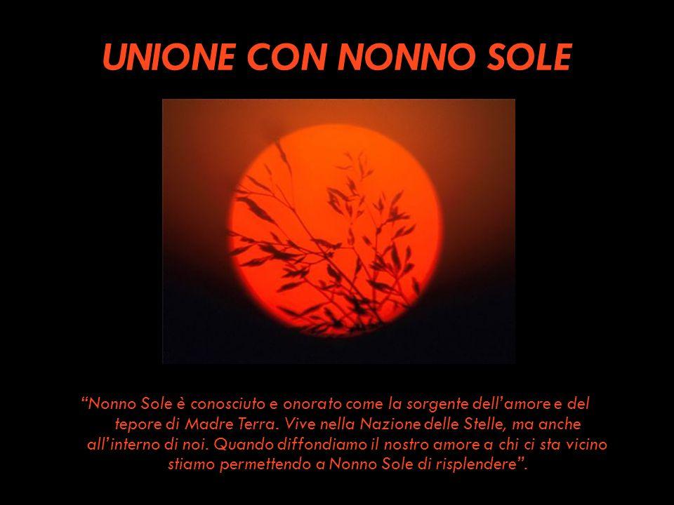 UNIONE CON NONNO SOLE Nonno Sole è conosciuto e onorato come la sorgente dellamore e del tepore di Madre Terra. Vive nella Nazione delle Stelle, ma an