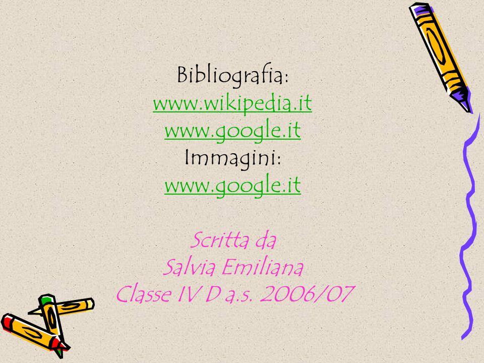 Bibliografia: www.wikipedia.it www.google.it Immagini: www.google.it Scritta da Salvia Emiliana Classe IV D a.s. 2006/07 www.wikipedia.it www.google.i