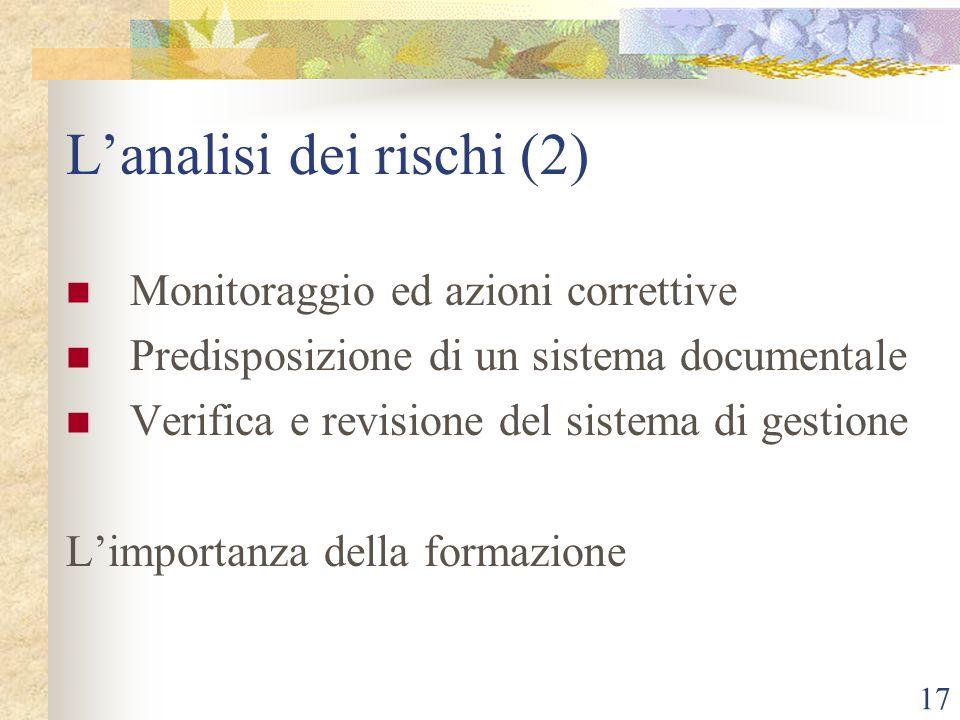 17 Lanalisi dei rischi (2) Monitoraggio ed azioni correttive Predisposizione di un sistema documentale Verifica e revisione del sistema di gestione Limportanza della formazione