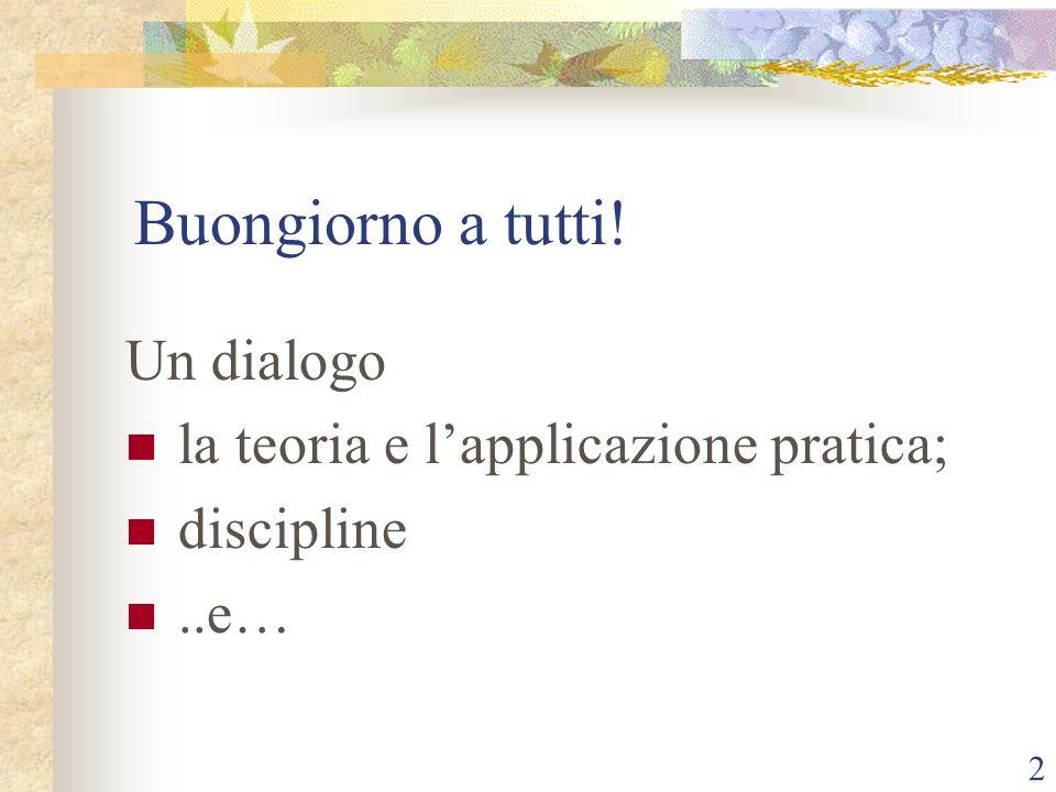2 Buongiorno a tutti! Un dialogo la teoria e lapplicazione pratica; discipline..e…