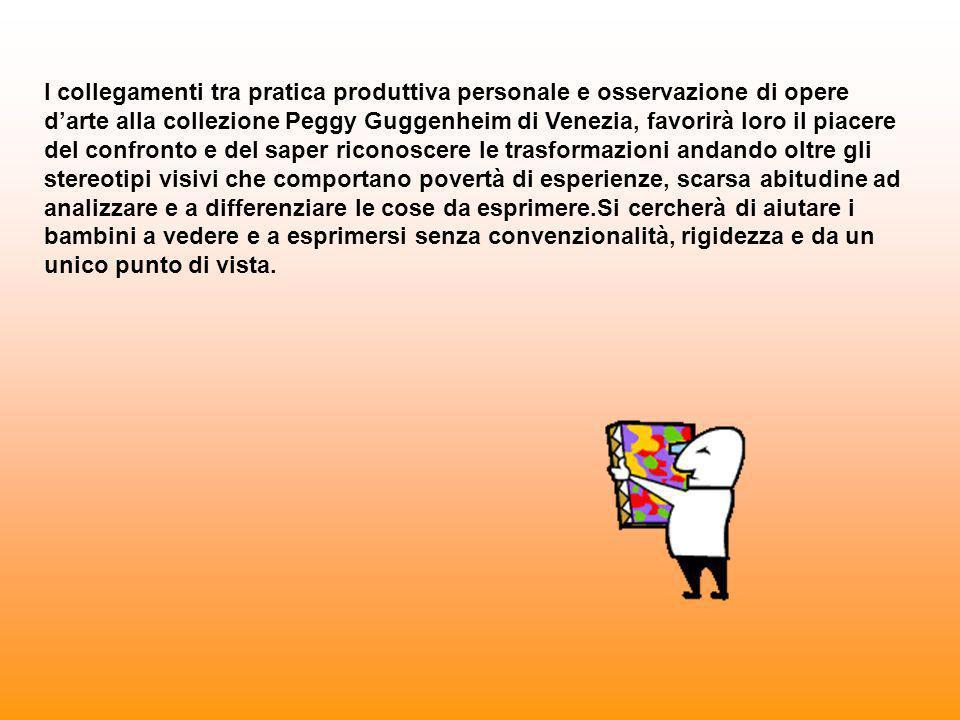I collegamenti tra pratica produttiva personale e osservazione di opere darte alla collezione Peggy Guggenheim di Venezia, favorirà loro il piacere de