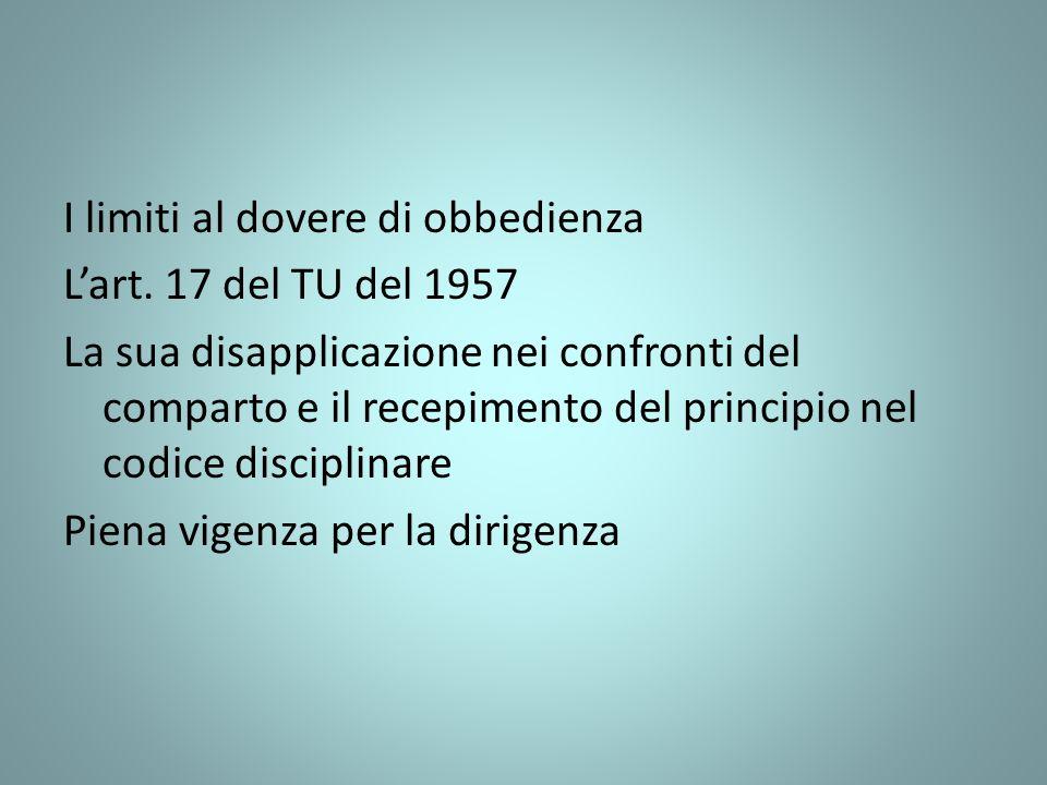 I limiti al dovere di obbedienza Lart. 17 del TU del 1957 La sua disapplicazione nei confronti del comparto e il recepimento del principio nel codice