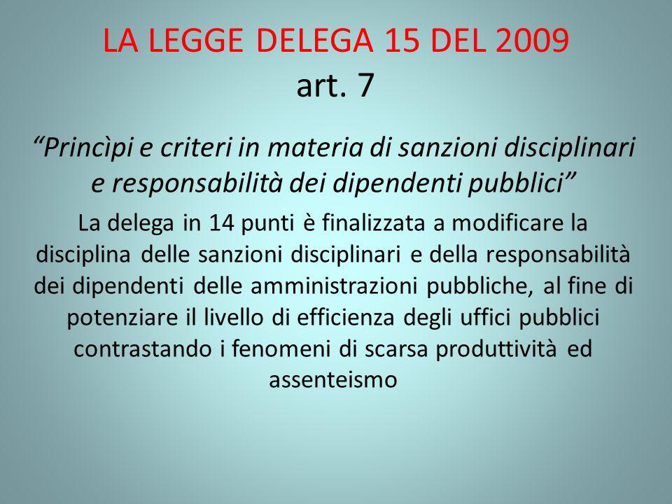 LA LEGGE DELEGA 15 DEL 2009 art. 7 Princìpi e criteri in materia di sanzioni disciplinari e responsabilità dei dipendenti pubblici La delega in 14 pun