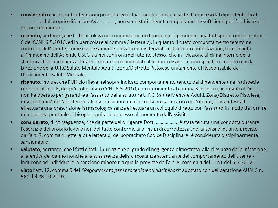 considerato che le controdeduzioni prodotte ed i chiarimenti esposti in sede di udienza dal dipendente Dott. ……………e dal proprio difensore Avv. ………..,