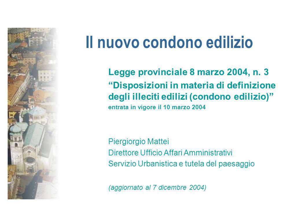 Il nuovo condono edilizio Legge provinciale 8 marzo 2004, n. 3 Disposizioni in materia di definizione degli illeciti edilizi (condono edilizio) entrat