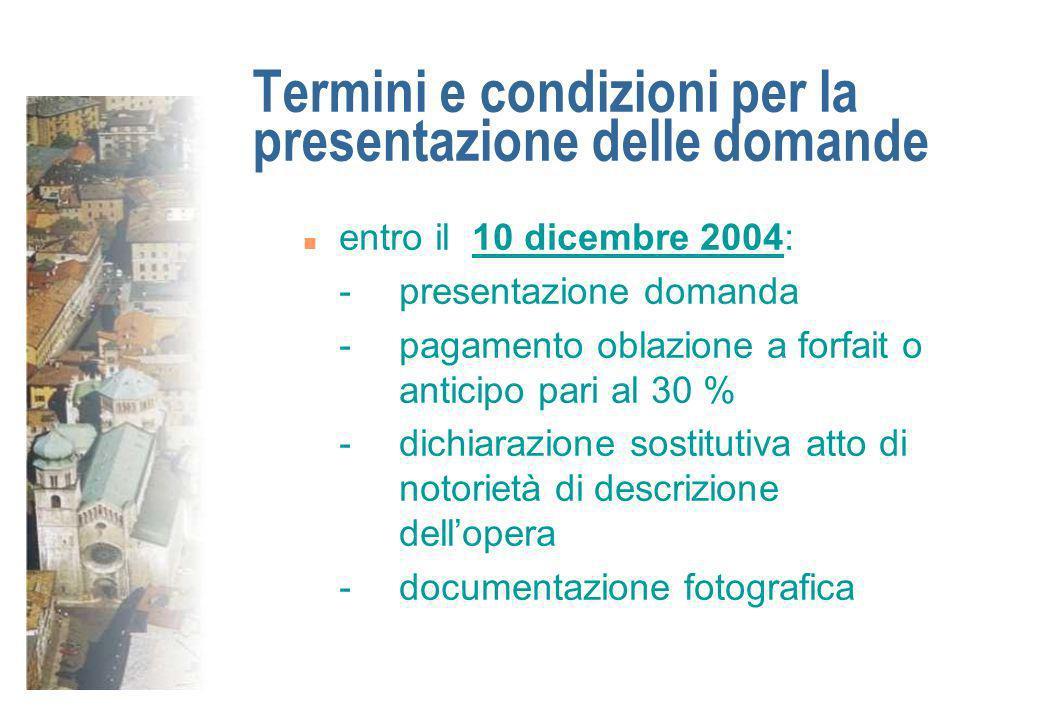 Termini e condizioni per la presentazione delle domande n entro il 10 dicembre 2004: - presentazione domanda - pagamento oblazione a forfait o anticip