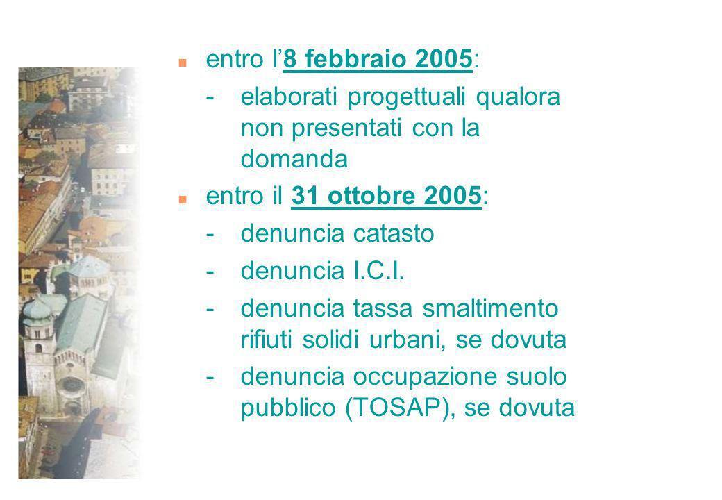 n entro l8 febbraio 2005: - elaborati progettuali qualora non presentati con la domanda n entro il 31 ottobre 2005: -denuncia catasto -denuncia I.C.I.
