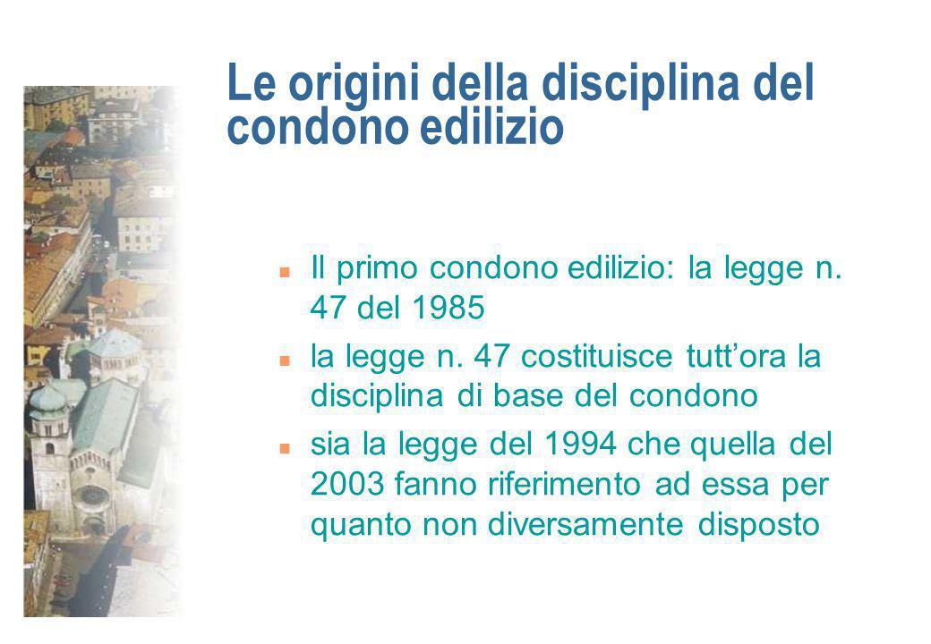 Le origini della disciplina del condono edilizio n Il primo condono edilizio: la legge n. 47 del 1985 n la legge n. 47 costituisce tuttora la discipli