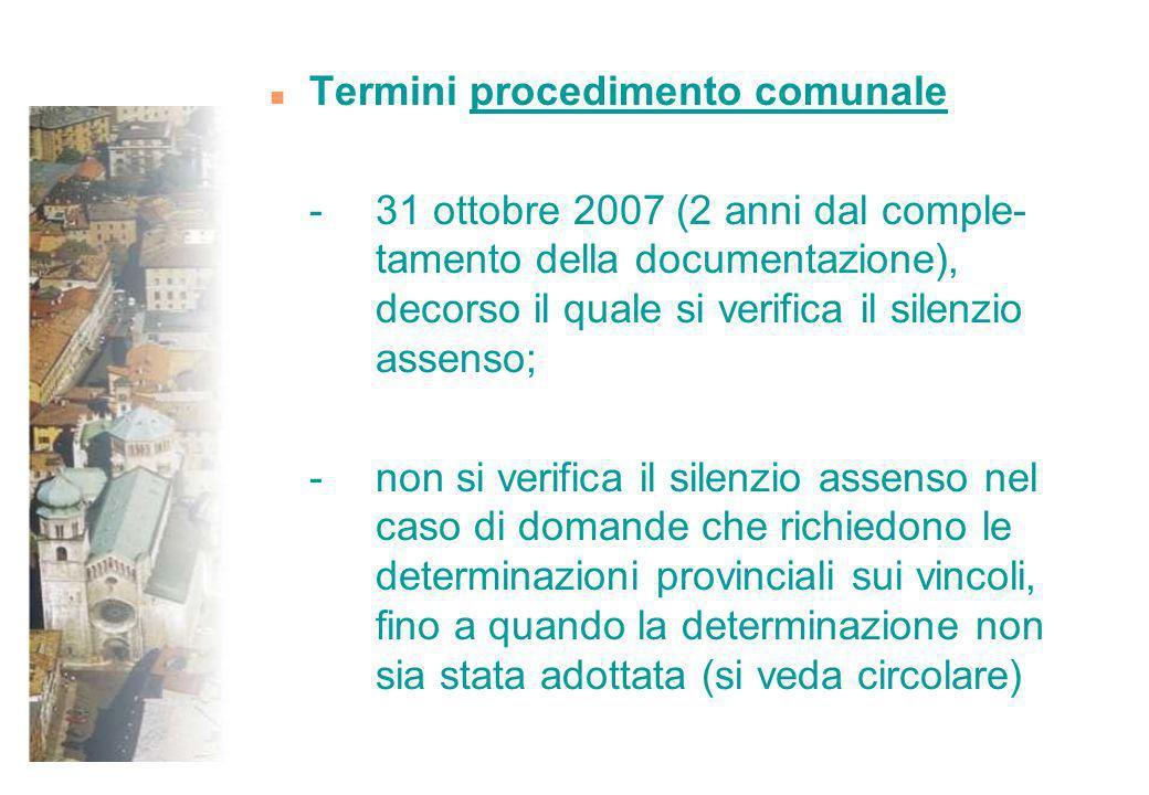 n Termini procedimento comunale - 31 ottobre 2007 (2 anni dal comple- tamento della documentazione), decorso il quale si verifica il silenzio assenso;