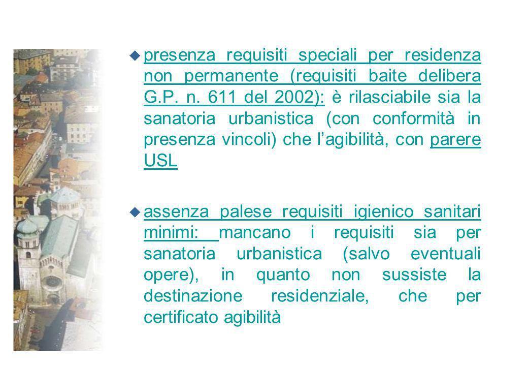 u presenza requisiti speciali per residenza non permanente (requisiti baite delibera G.P. n. 611 del 2002): è rilasciabile sia la sanatoria urbanistic