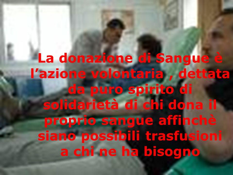La donazione di Sangue è lazione volontaria, dettata da puro spirito di solidarietà di chi dona il proprio sangue affinchè siano possibili trasfusioni