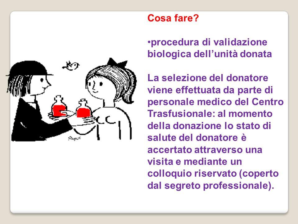 Cosa fare? procedura di validazione biologica dellunità donata La selezione del donatore viene effettuata da parte di personale medico del Centro Tras