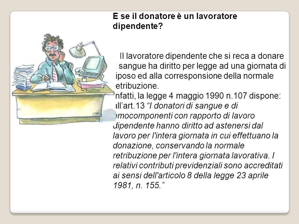 E se il donatore è un lavoratore dipendente? Il lavoratore dipendente che si reca a donare il sangue ha diritto per legge ad una giornata di riposo ed