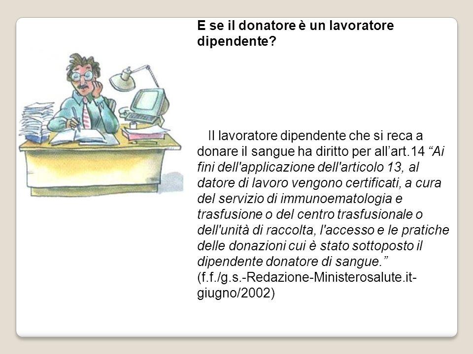 E se il donatore è un lavoratore dipendente? Il lavoratore dipendente che si reca a donare il sangue ha diritto per allart.14 Ai fini dell'applicazion