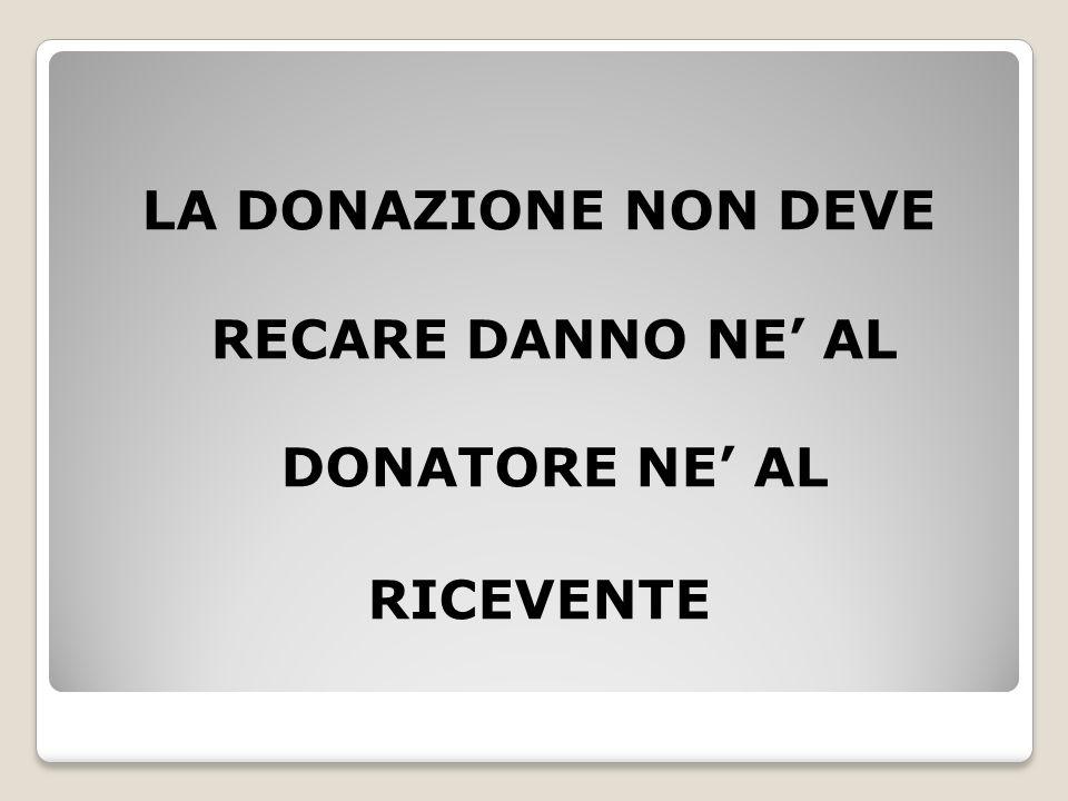 LA DONAZIONE NON DEVE RECARE DANNO NE AL DONATORE NE AL RICEVENTE