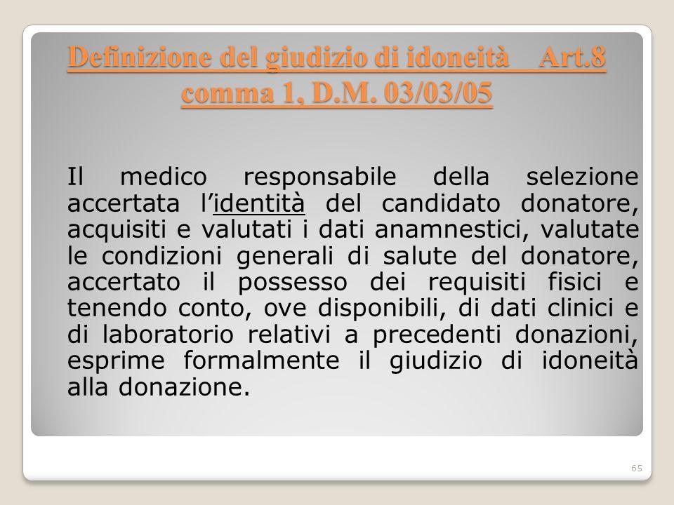 Definizione del giudizio di idoneità Art.8 comma 1, D.M. 03/03/05 Il medico responsabile della selezione accertata lidentità del candidato donatore, a