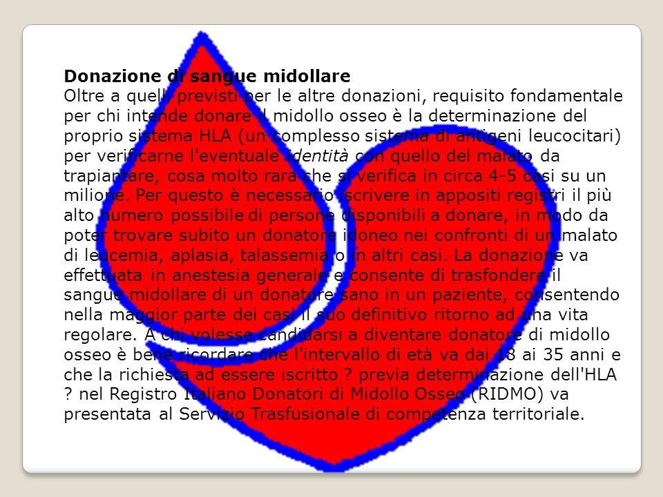 Donazione di sangue midollare Oltre a quelli previsti per le altre donazioni, requisito fondamentale per chi intende donare il midollo osseo è la dete