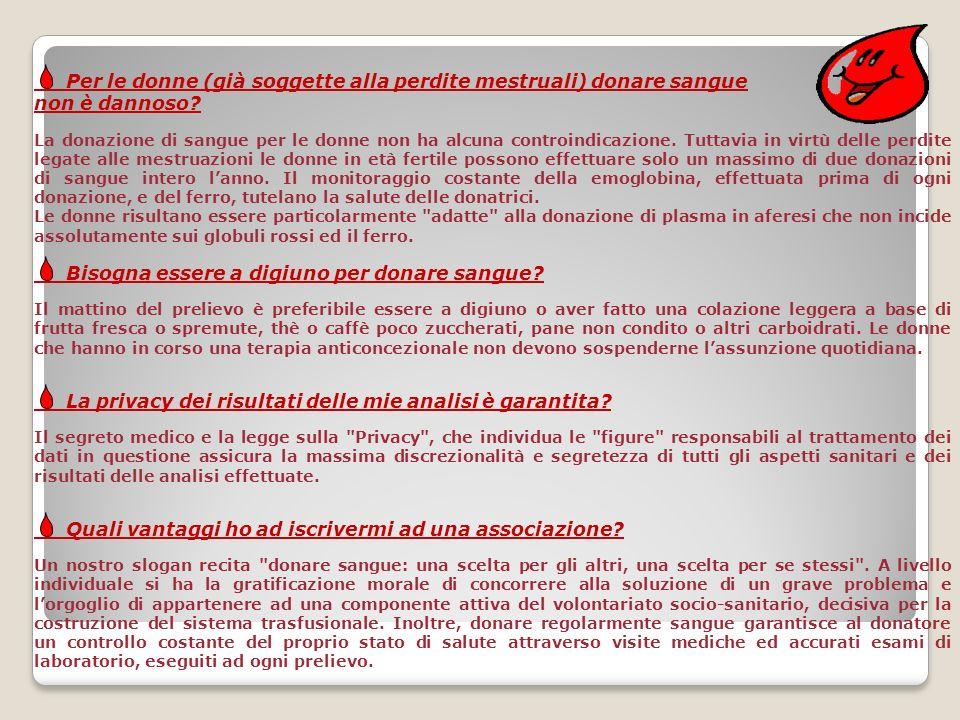 Per le donne (già soggette alla perdite mestruali) donare sangue non è dannoso? La donazione di sangue per le donne non ha alcuna controindicazione. T