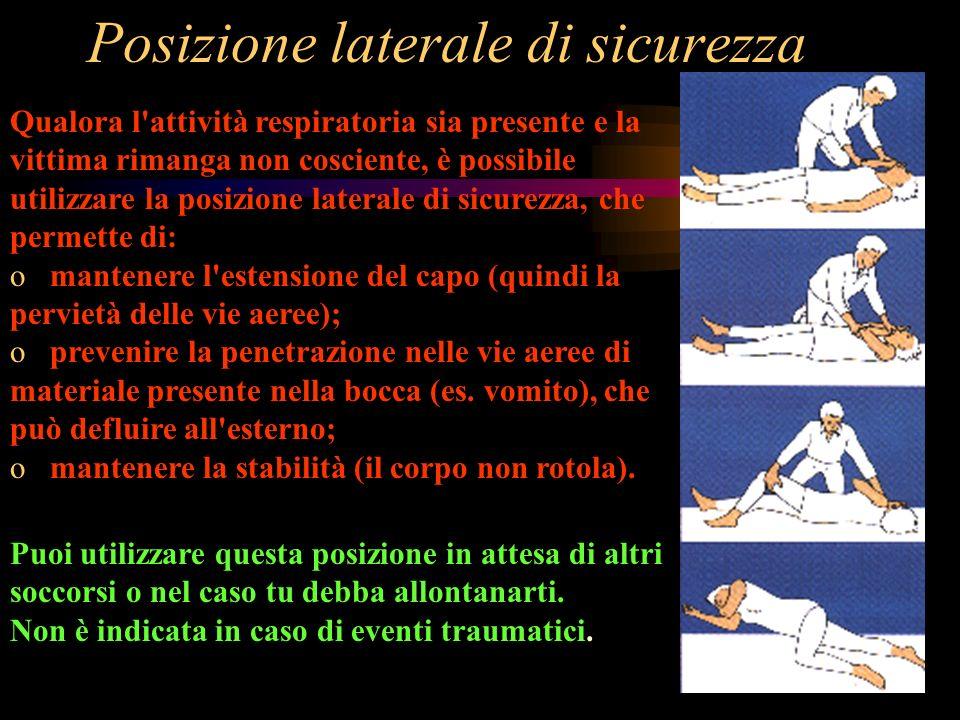 Posizione laterale di sicurezza Qualora l'attività respiratoria sia presente e la vittima rimanga non cosciente, è possibile utilizzare la posizione l