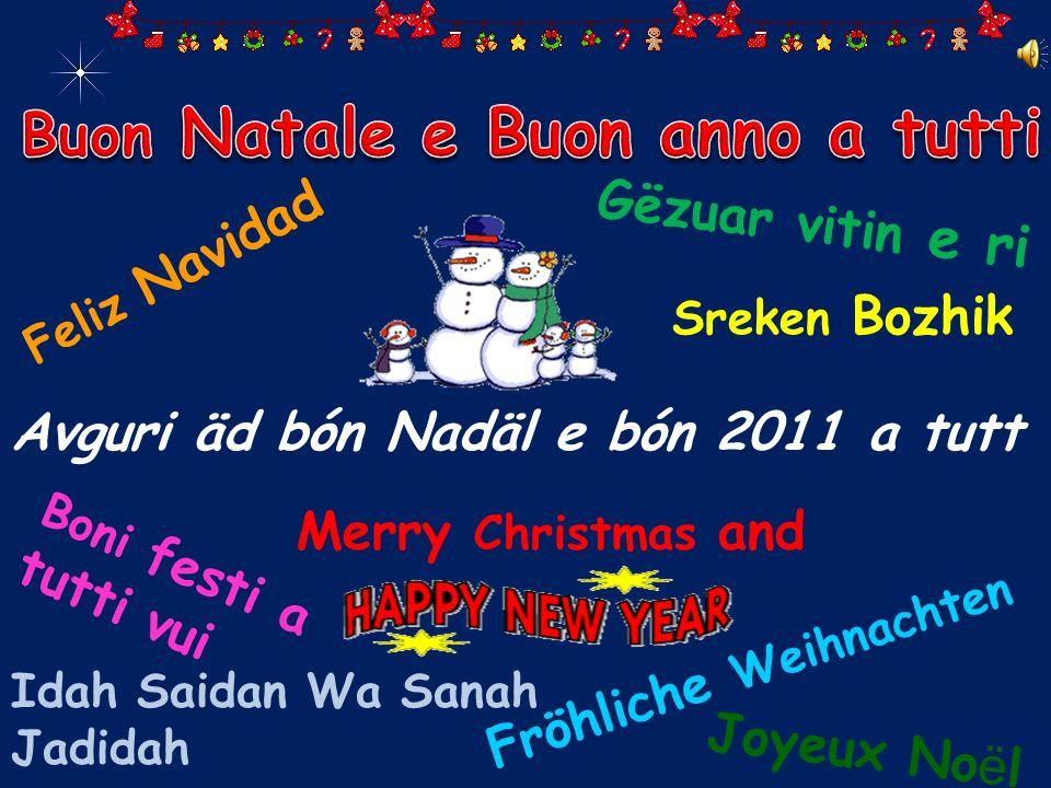Gëzuar vitin e ri Feliz Navidad Merry Christmas and Sreken Bozhik Fröhliche Weihnachten Joyeux No ё l Idah Saidan Wa Sanah Jadidah Boni festi a tutti vui Avguri äd bón Nadäl e bón 2011 a tutt