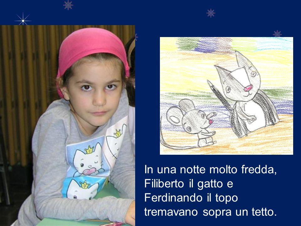 In una notte molto fredda, Filiberto il gatto e Ferdinando il topo tremavano sopra un tetto.