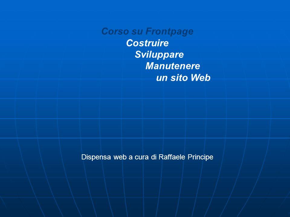 Corso su Frontpage Costruire Sviluppare Manutenere un sito Web Dispensa web a cura di Raffaele Principe