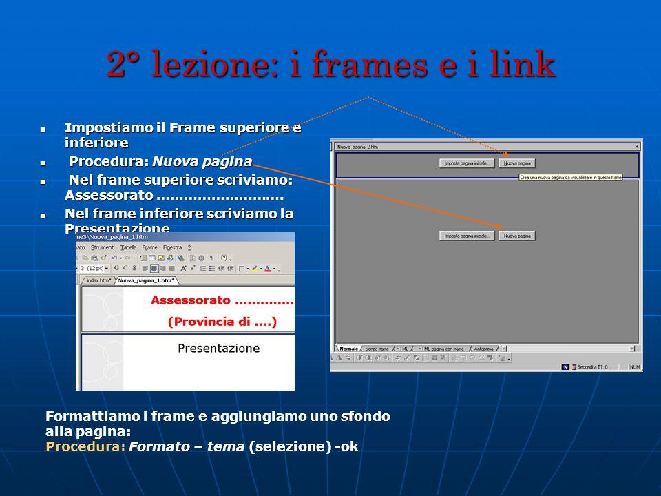 2° lezione: i frames e i link Impostiamo il Frame superiore e inferiore Impostiamo il Frame superiore e inferiore Procedura: Nuova pagina Procedura: N