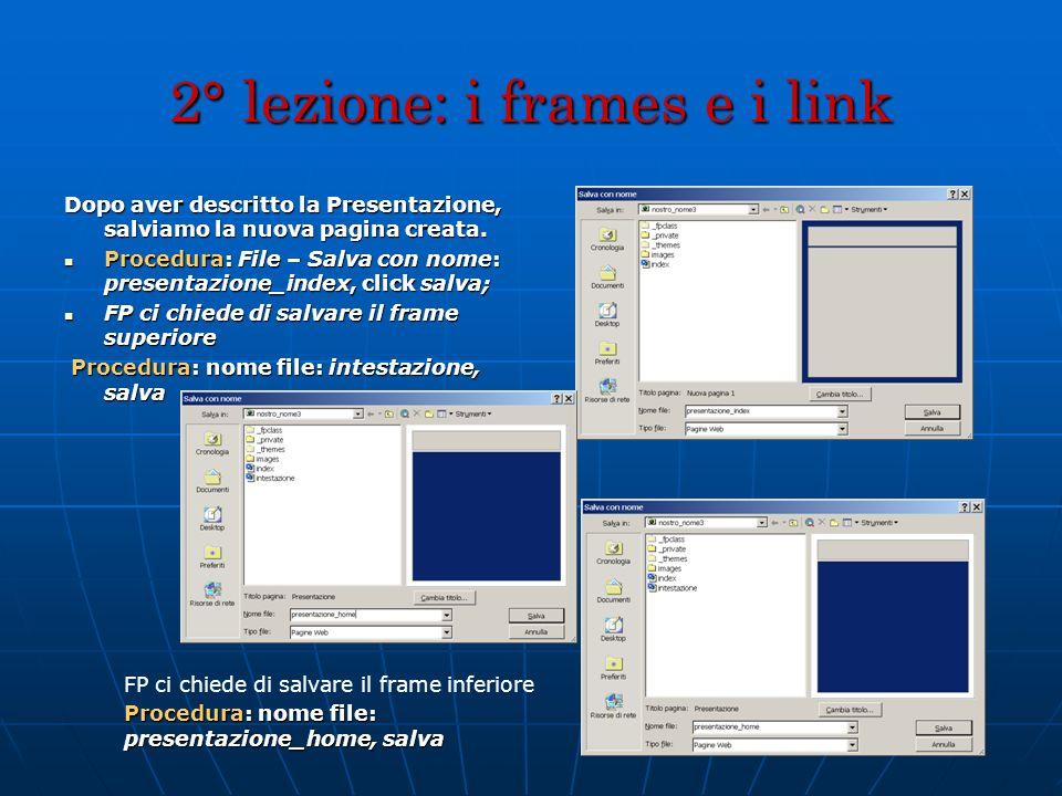 2° lezione: i frames e i link Dopo aver descritto la Presentazione, salviamo la nuova pagina creata. Procedura: File – Salva con nome: presentazione_i