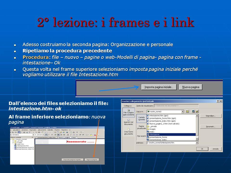 2° lezione: i frames e i link Adesso costruiamo la seconda pagina: Organizzazione e personale Adesso costruiamo la seconda pagina: Organizzazione e pe