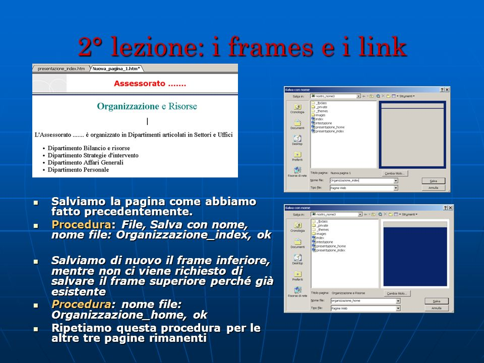 2° lezione: i frames e i link Salviamo la pagina come abbiamo fatto precedentemente. Salviamo la pagina come abbiamo fatto precedentemente. Procedura: