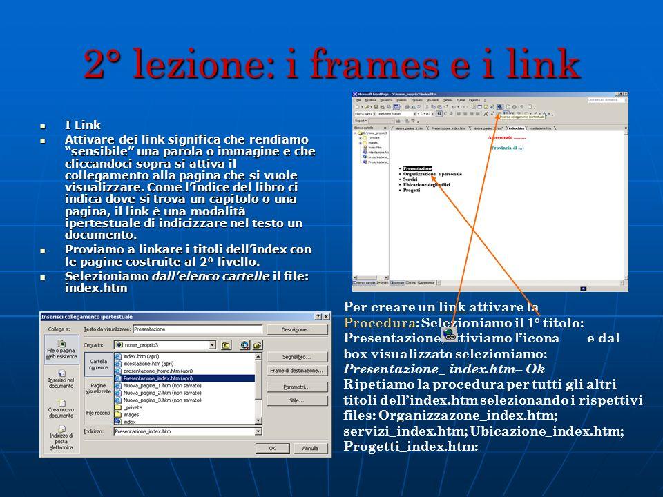 2° lezione: i frames e i link I Link I Link Attivare dei link significa che rendiamo sensibile una parola o immagine e che cliccandoci sopra si attiva