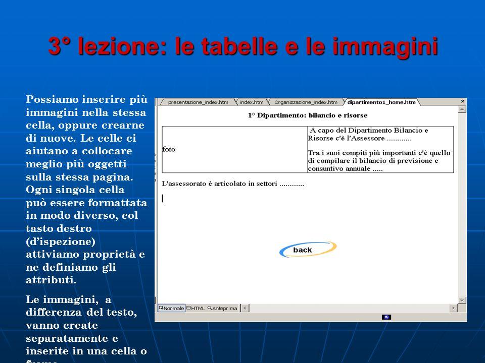 3° lezione: le tabelle e le immagini Possiamo inserire più immagini nella stessa cella, oppure crearne di nuove. Le celle ci aiutano a collocare megli