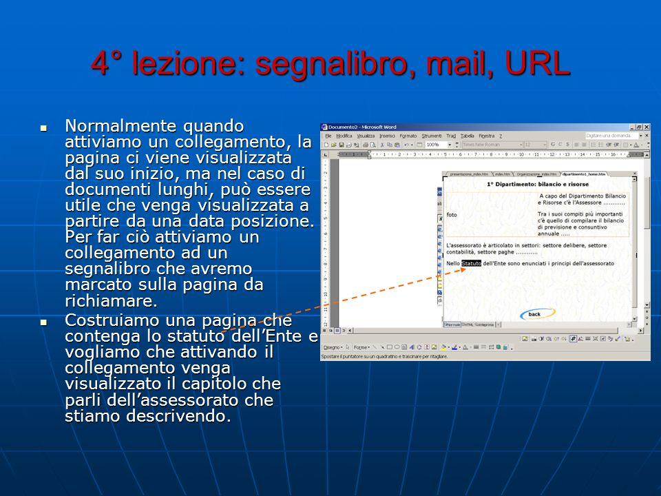 4° lezione: segnalibro, mail, URL Normalmente quando attiviamo un collegamento, la pagina ci viene visualizzata dal suo inizio, ma nel caso di documen