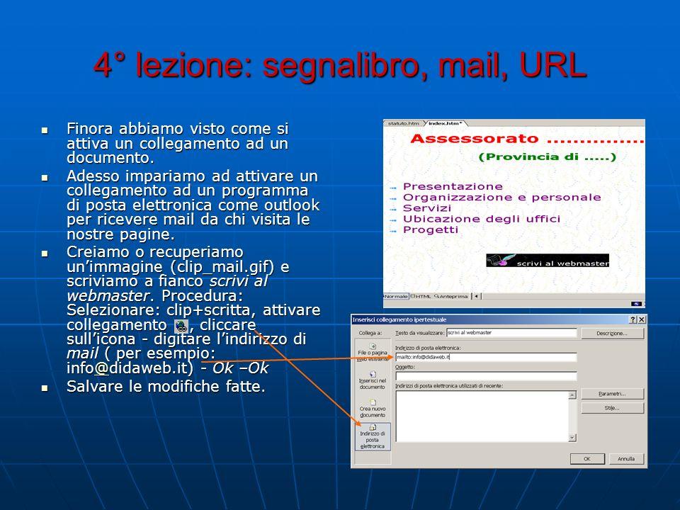4° lezione: segnalibro, mail, URL Finora abbiamo visto come si attiva un collegamento ad un documento. Finora abbiamo visto come si attiva un collegam