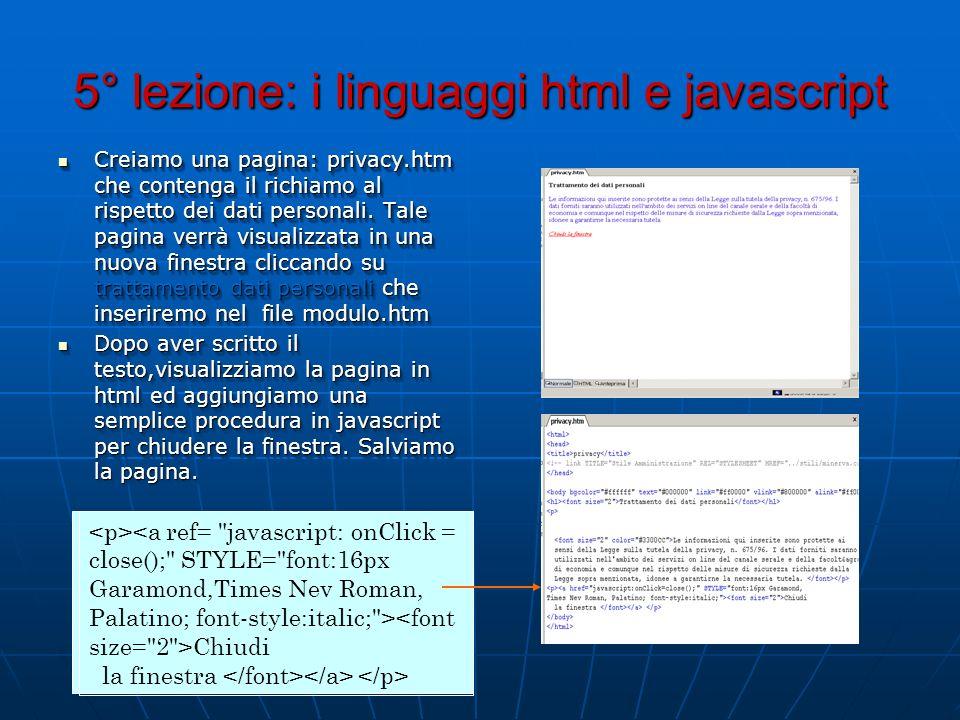 5° lezione: i linguaggi html e javascript Creiamo una pagina: privacy.htm che contenga il richiamo al rispetto dei dati personali. Tale pagina verrà v
