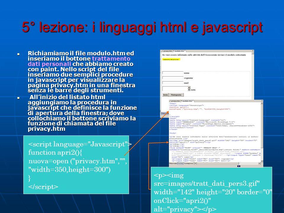 5° lezione: i linguaggi html e javascript Richiamiamo il file modulo.htm ed inseriamo il bottone che abbiamo creato con paint. Nello script del file i