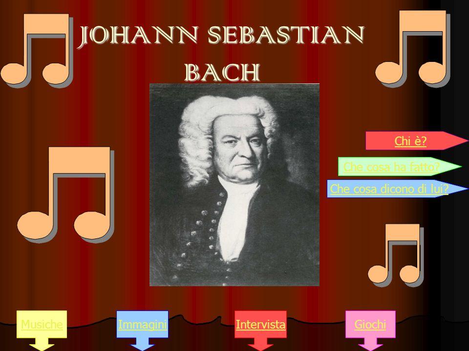 JOHANN SEBASTIAN BACH MusicheImmaginiGiochiIntervista Chi è.