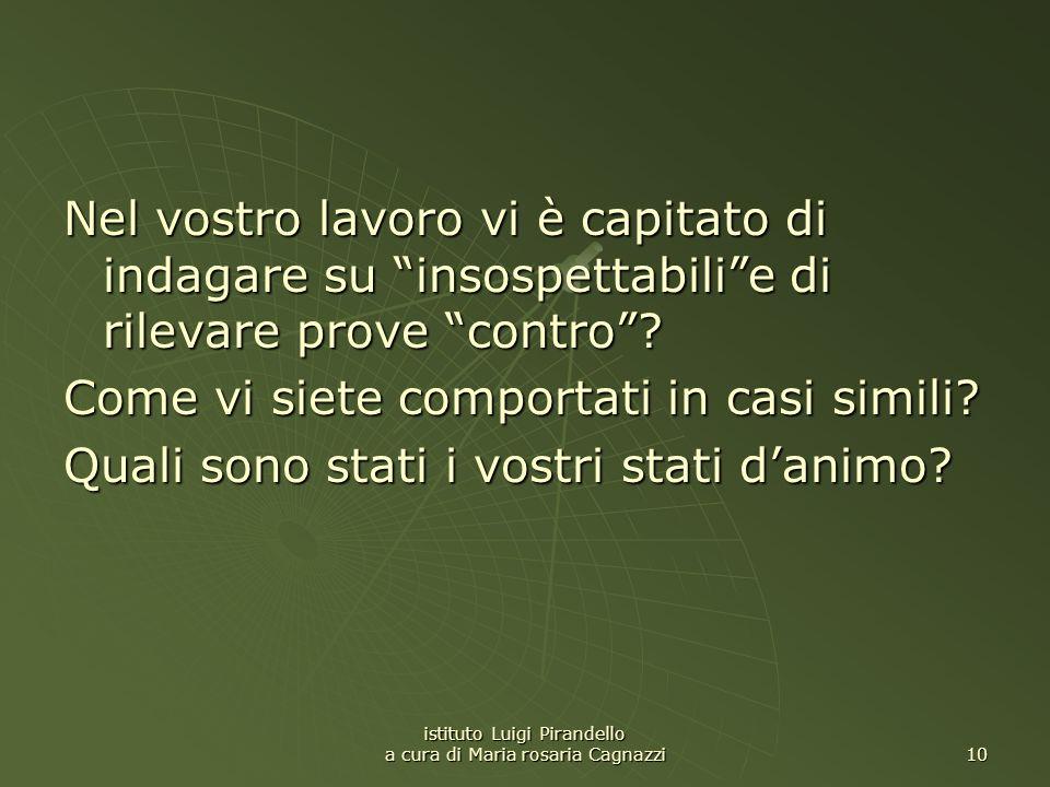 istituto Luigi Pirandello a cura di Maria rosaria Cagnazzi 10 Nel vostro lavoro vi è capitato di indagare su insospettabilie di rilevare prove contro?