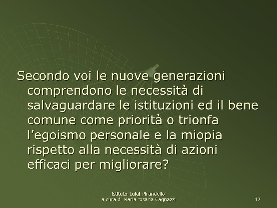 istituto Luigi Pirandello a cura di Maria rosaria Cagnazzi 17 Secondo voi le nuove generazioni comprendono le necessità di salvaguardare le istituzion