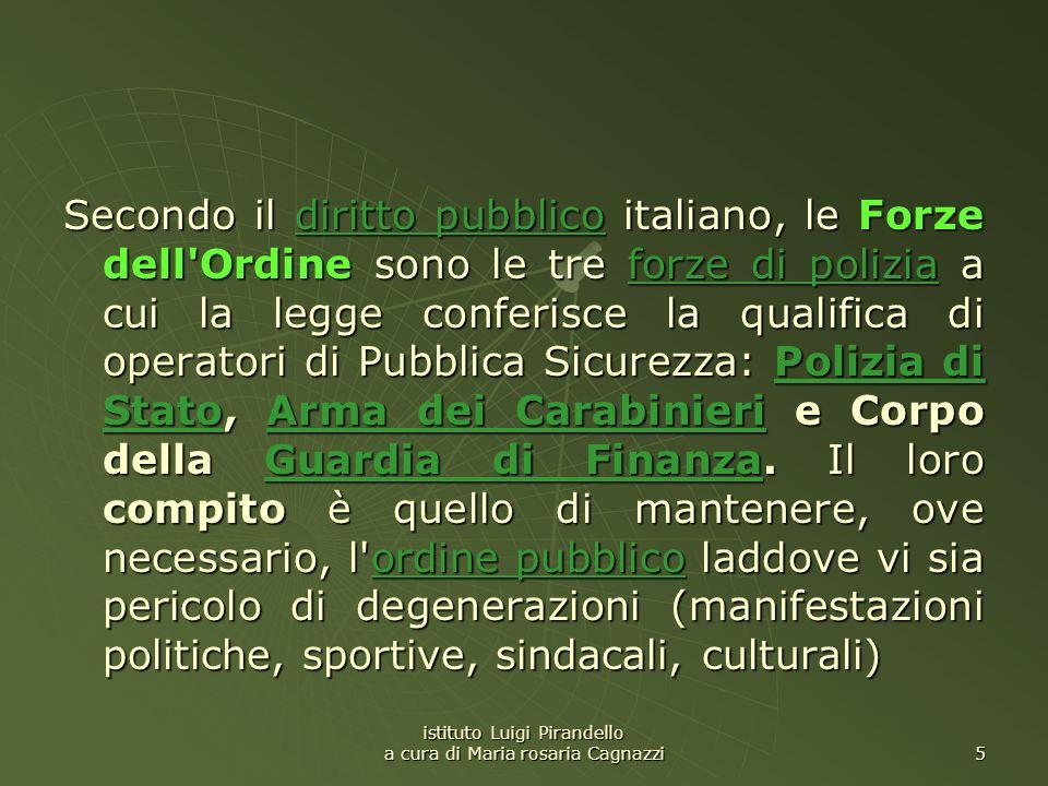 istituto Luigi Pirandello a cura di Maria rosaria Cagnazzi 5 Secondo il diritto pubblico italiano, le Forze dell'Ordine sono le tre forze di polizia a