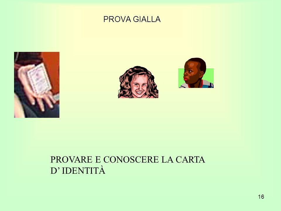 16 PROVA GIALLA PROVARE E CONOSCERE LA CARTA D IDENTITÀ