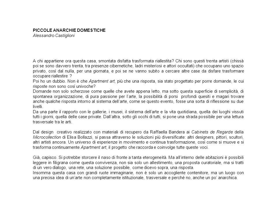 APARTMENT ART BUSTO ARSIZIO LEGNANO 06/07 11/06 TERNATE 09/07 04/08 MILANO dalla terza edizione ad oggi APARTMENT ART ha raccolto inviti da altre 29 abitazioni private in Italia e allestero A P A R T M E N T A R T 04/08 PAU
