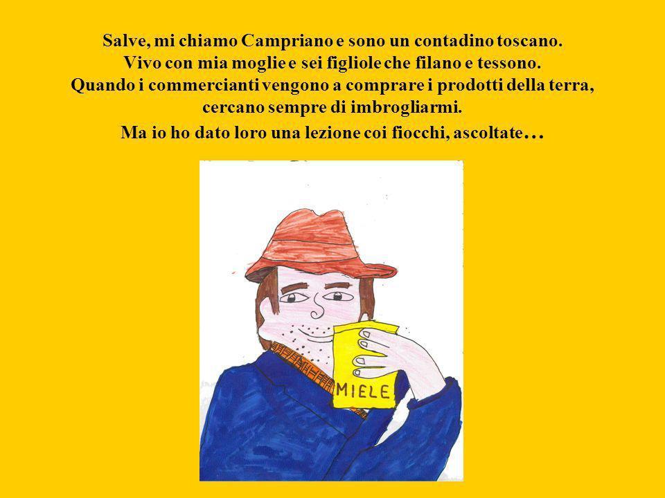 Salve, mi chiamo Campriano e sono un contadino toscano.