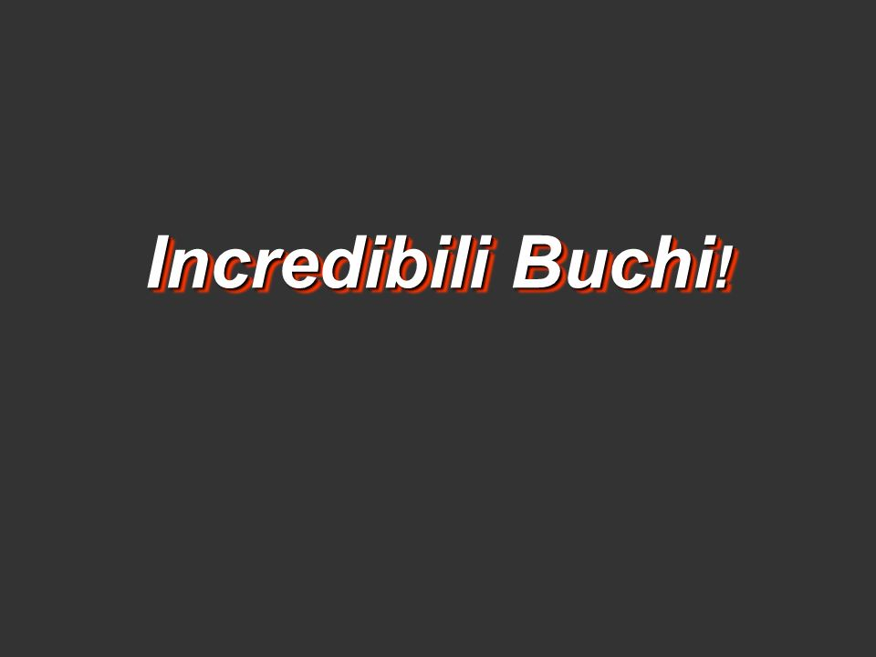 Incredibili Buchi !